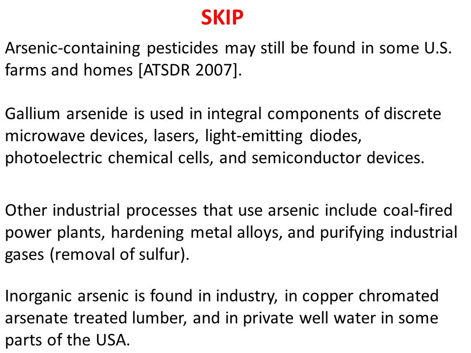 SKIP Arsenic-containing pesticides may still be found in some U.S. farms and homes [ATSDR 2007].